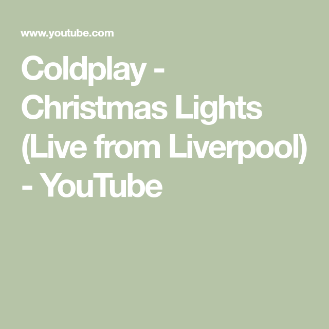 Coldplay Christmas Lights Live From Liverpool Youtube