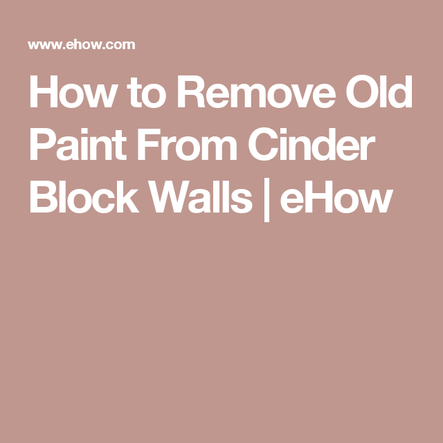How To Remove Old Paint From Cinder Block Walls House