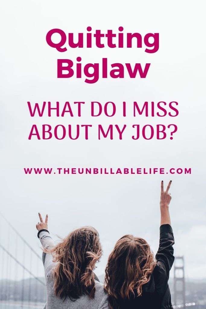 Quitting Biglaw: What Do I Miss About Working in Biglaw? - The Unbillable Life I quit my job at a B