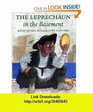 The Leprechaun in the Basement (9780807544518) Kathy Tucker, John Sandford , ISBN-10: 0807544515  , ISBN-13: 978-0807544518 ,  , tutorials , pdf , ebook , torrent , downloads , rapidshare , filesonic , hotfile , megaupload , fileserve