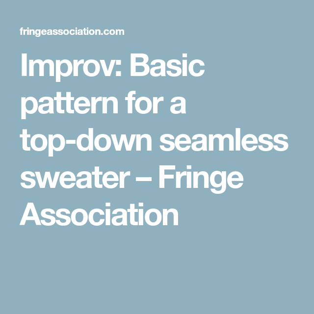 85b9c4769 Improv  Basic pattern for a top-down seamless sweater – Fringe Association