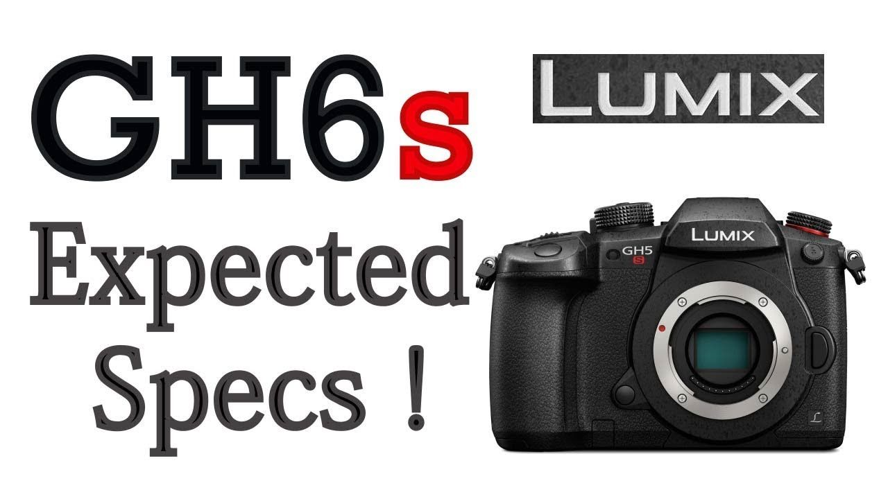 Panasonic GH6s Expected Specifications ! C4K | Gear Chasing