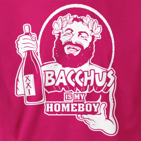 Bacchus is my Homeboy - Bread Pig.com