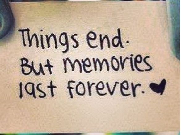 Things End But Memories Last Forever Inspirational Quotes Quotes Memories