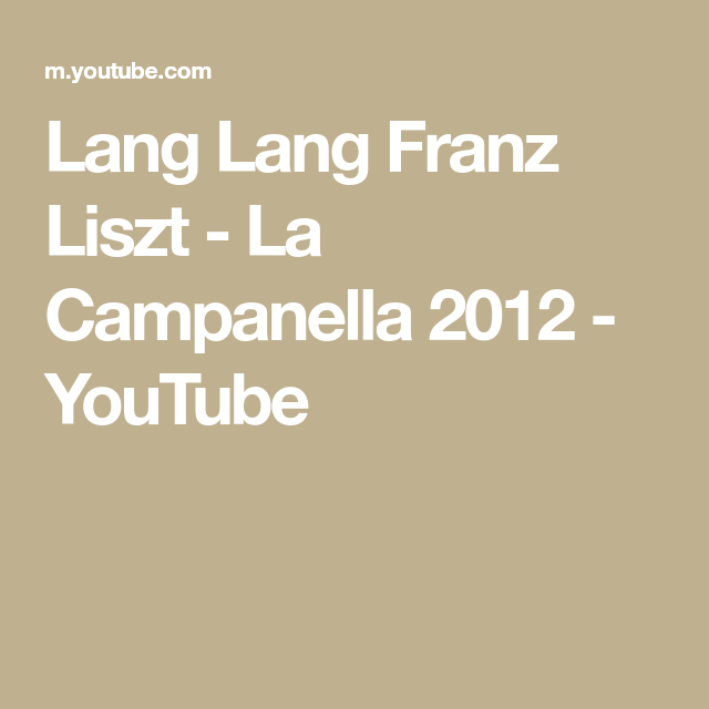 Lang Lang Franz Liszt La Campanella 2012 Youtube Pianista
