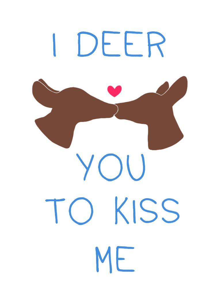 I Deer You To Kiss Me Tumblr