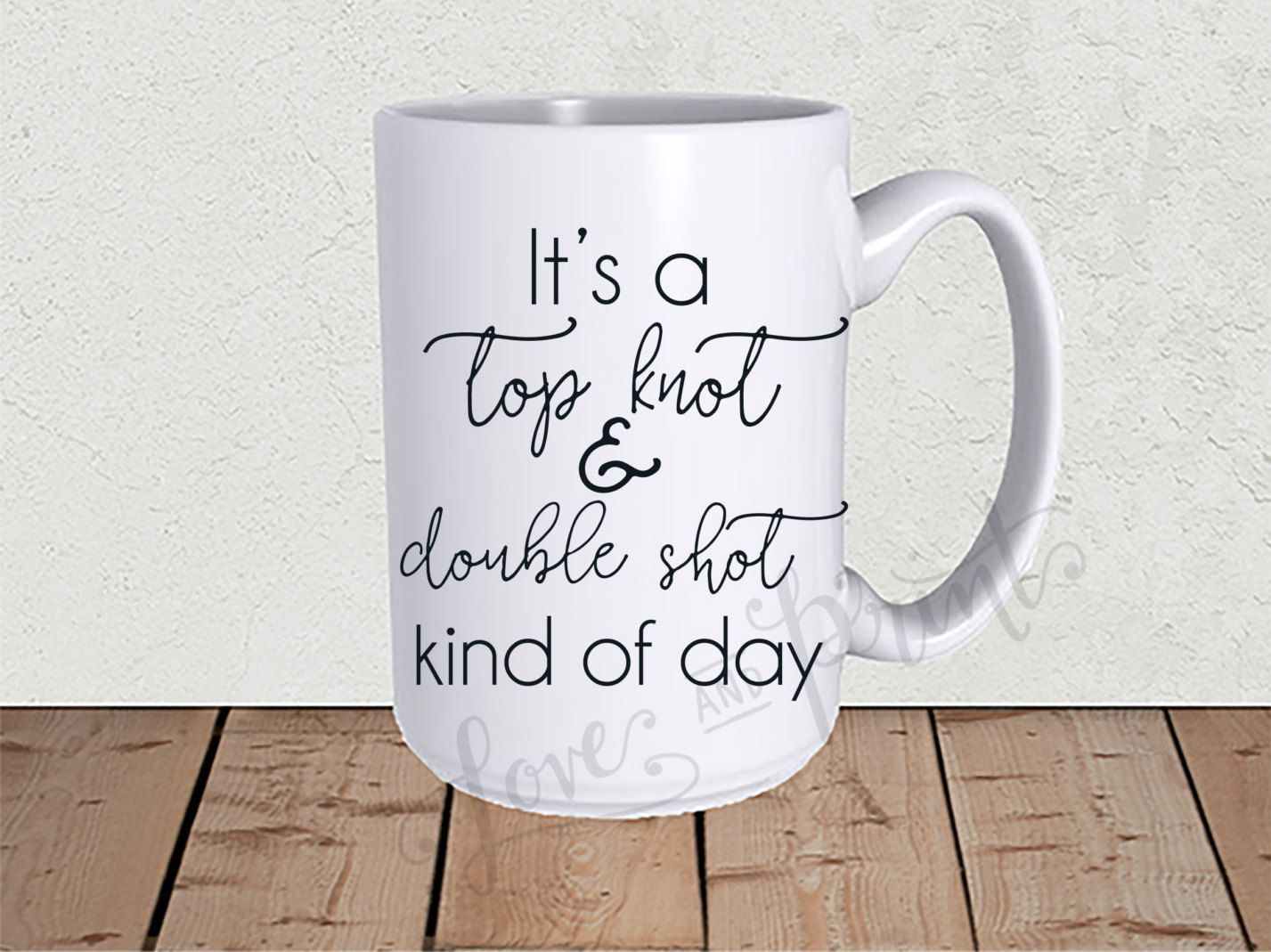 It S A Top Knot And Double Shot Kind Of Day Coffee Mug Top Knot And Double Shot Coffee Lover Gift Gift For Coffee Lover Gifts Funny Coffee Mugs Coffee Lover