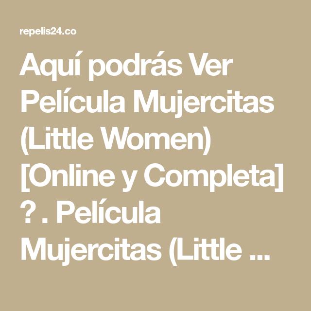 Aqui Podras Ver Pelicula Mujercitas Little Women Online Y Completa Pelicula Mujercitas Little Women Disponible En Mujercitas Peliculas Ver Peliculas