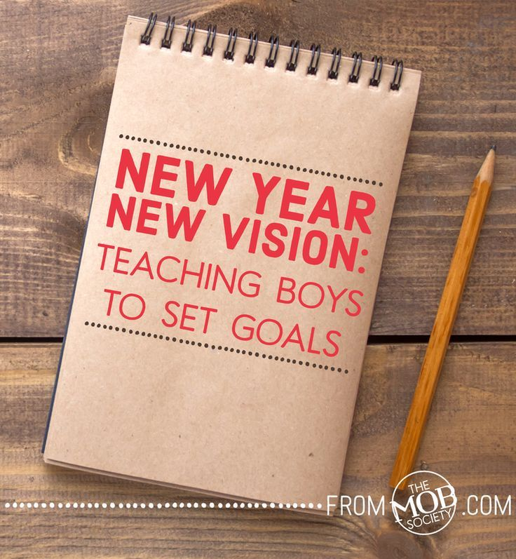 New Year, New Vision Teaching Boys to Set Goals The
