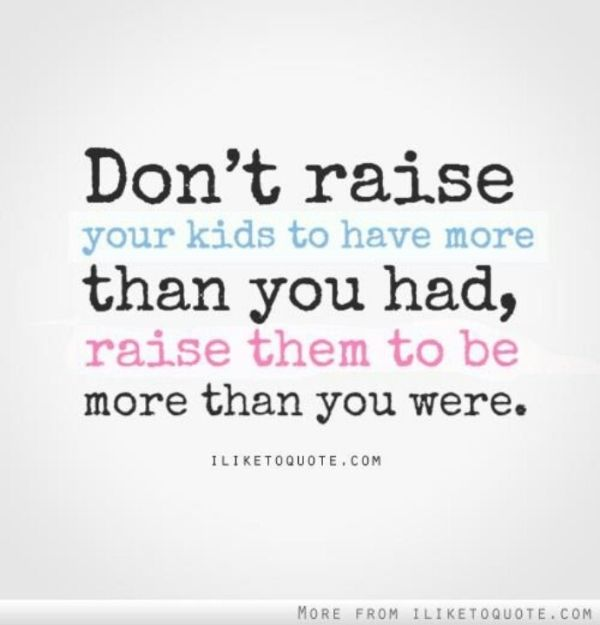 Parents Don T Understand What They Re Doing To Their Kids By Buying Them Toys Useless Things Because They Didn T Have Wisdom Quotes Words Inspirational Quotes