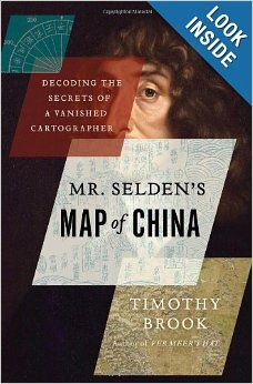Mr. Selden's Map of China: Decoding the Secrets of a Vanished Cartographer: Timothy Brook: 9781620401439: Amazon.com: Books