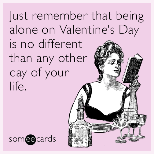 Just remember that being alone on Valentine\'s Day is no different ...
