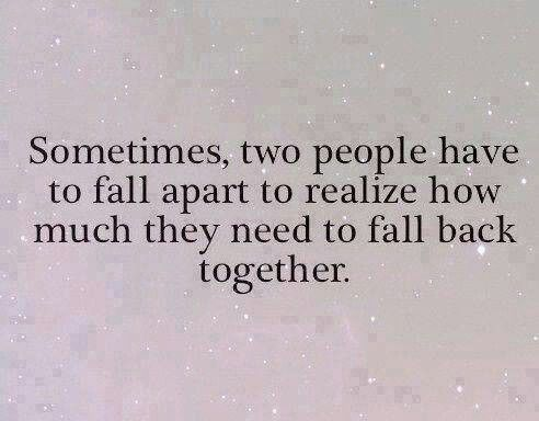 Sometimes,  two people have to fall apart to realize how much they need to fall back together