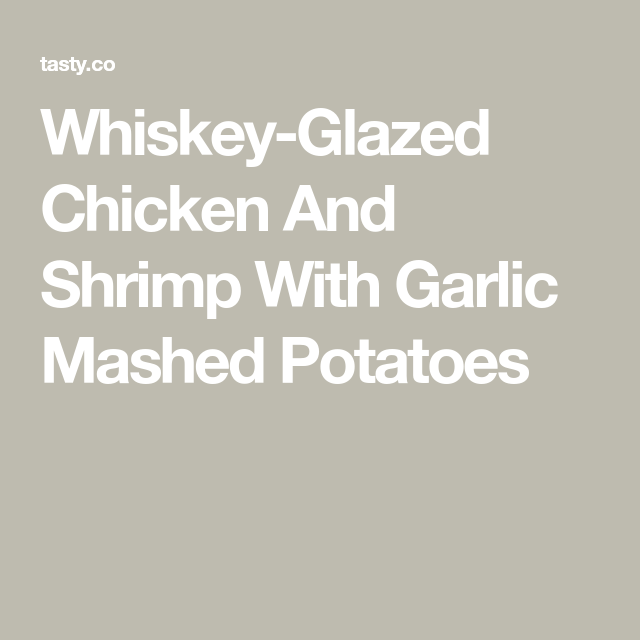 Photo of Whiskey-Glazed Chicken And Shrimp With Garlic Mashed Potatoes
