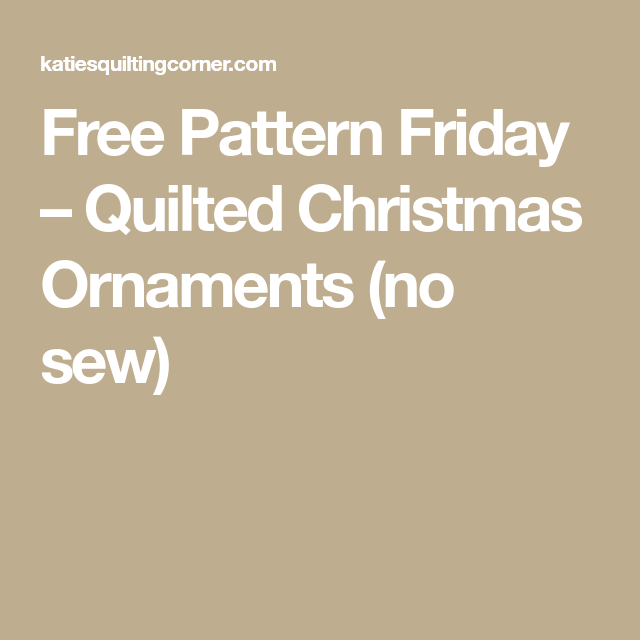 Free Pattern Friday – Quilted Christmas Ornaments (no sew ...