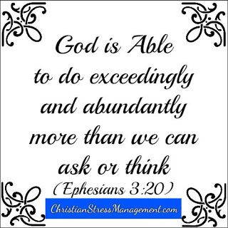 God Is Able To Do Exceedingly And Abundantly More Than I Can Ask Or Think.