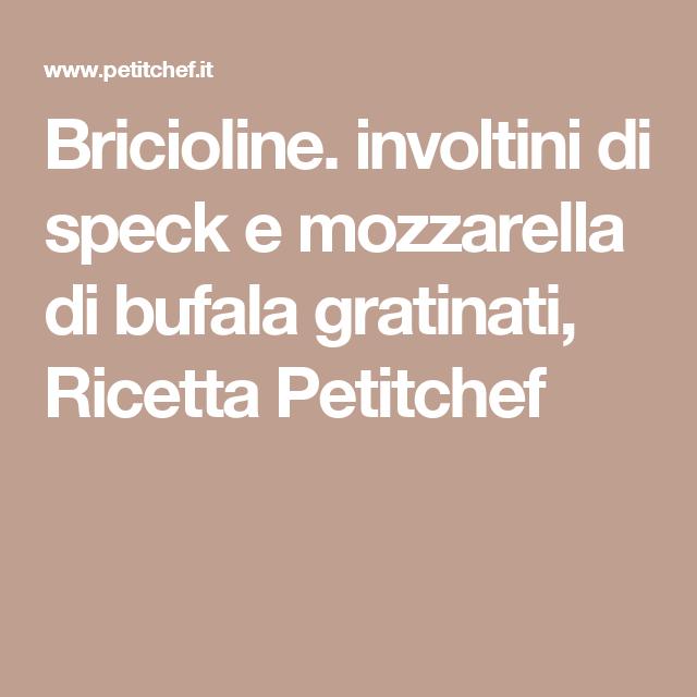 Bricioline. involtini di speck e mozzarella di bufala gratinati, Ricetta Petitchef