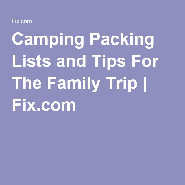 Camping Packing Lists and Tips For The Family Trip Fix Ideas
