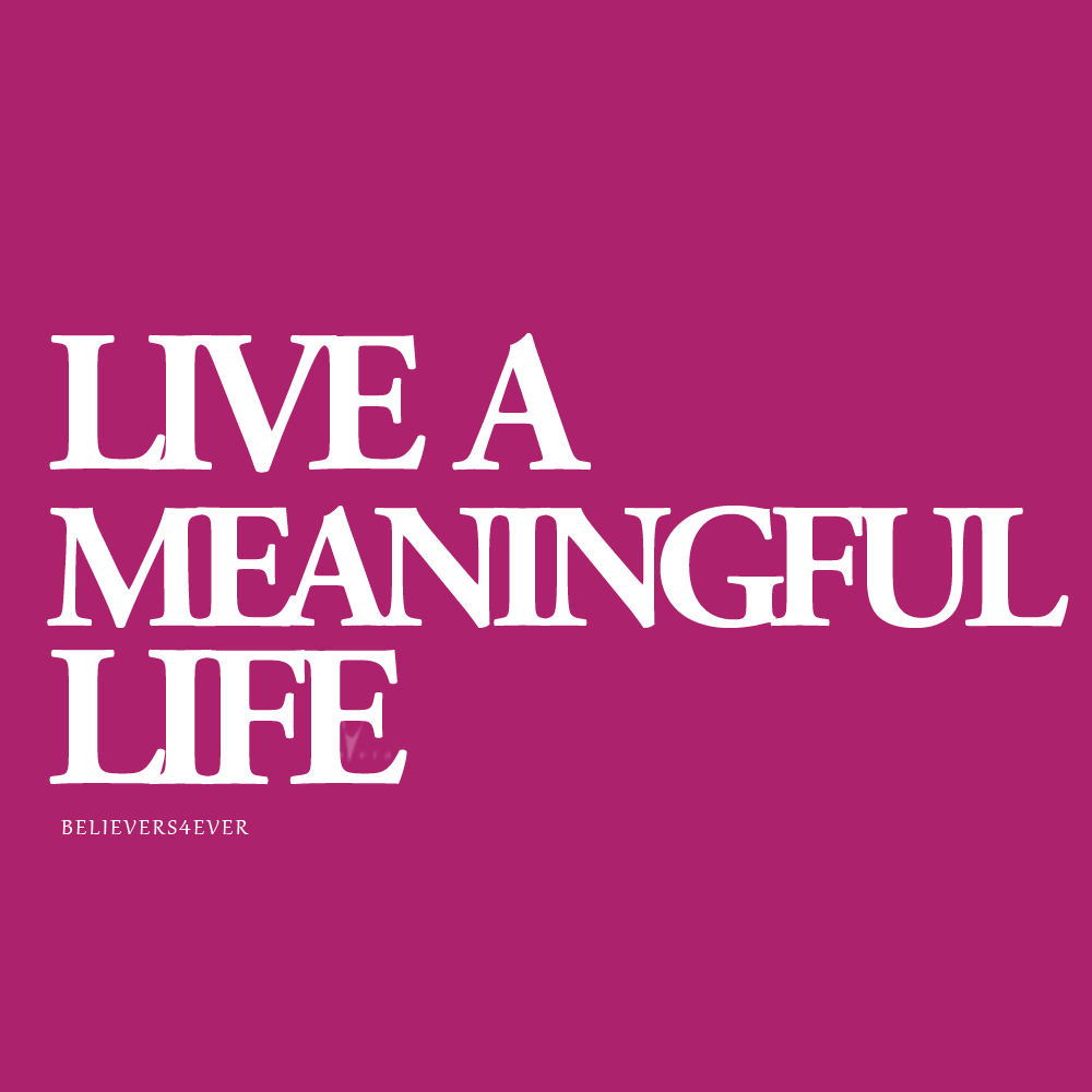 Live a meaningful #life #Christian #quote coloured #graphics image from #believers4ever #inspiration #bible