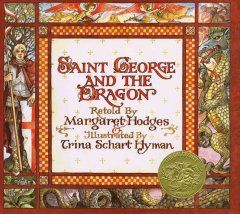 Saint George and the dragon : a golden legend / adapted by Margaret Hodges from Edmund Spenser's Faerie Queene ; illustrated by Trina Schart Hyman.  Caldecott Medal Winner, 1985
