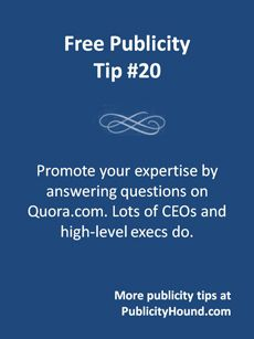 Free Publicity Tip 20--Answer questions on Quora. More Quora tips at http://getonthemap.us/quoa/blog #573tips