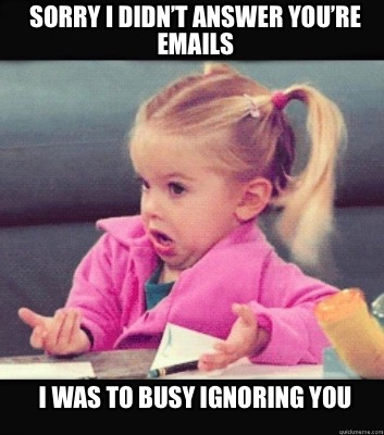 Memes About You Ignoring Emails Google Search Funny Memes About Work Work Humor Single Memes