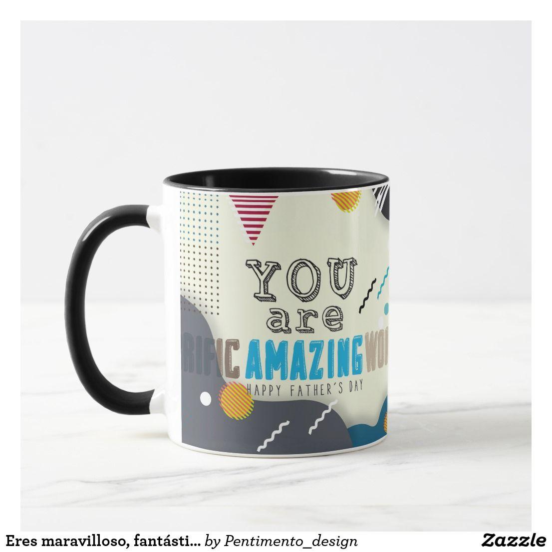 Taza Eres maravilloso, fantástico, feliz día del padre | Zazzle.com