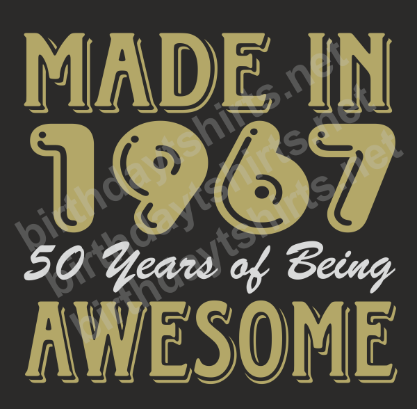 Made In 1967 50 Years Of Being Awesome Dark Shirts