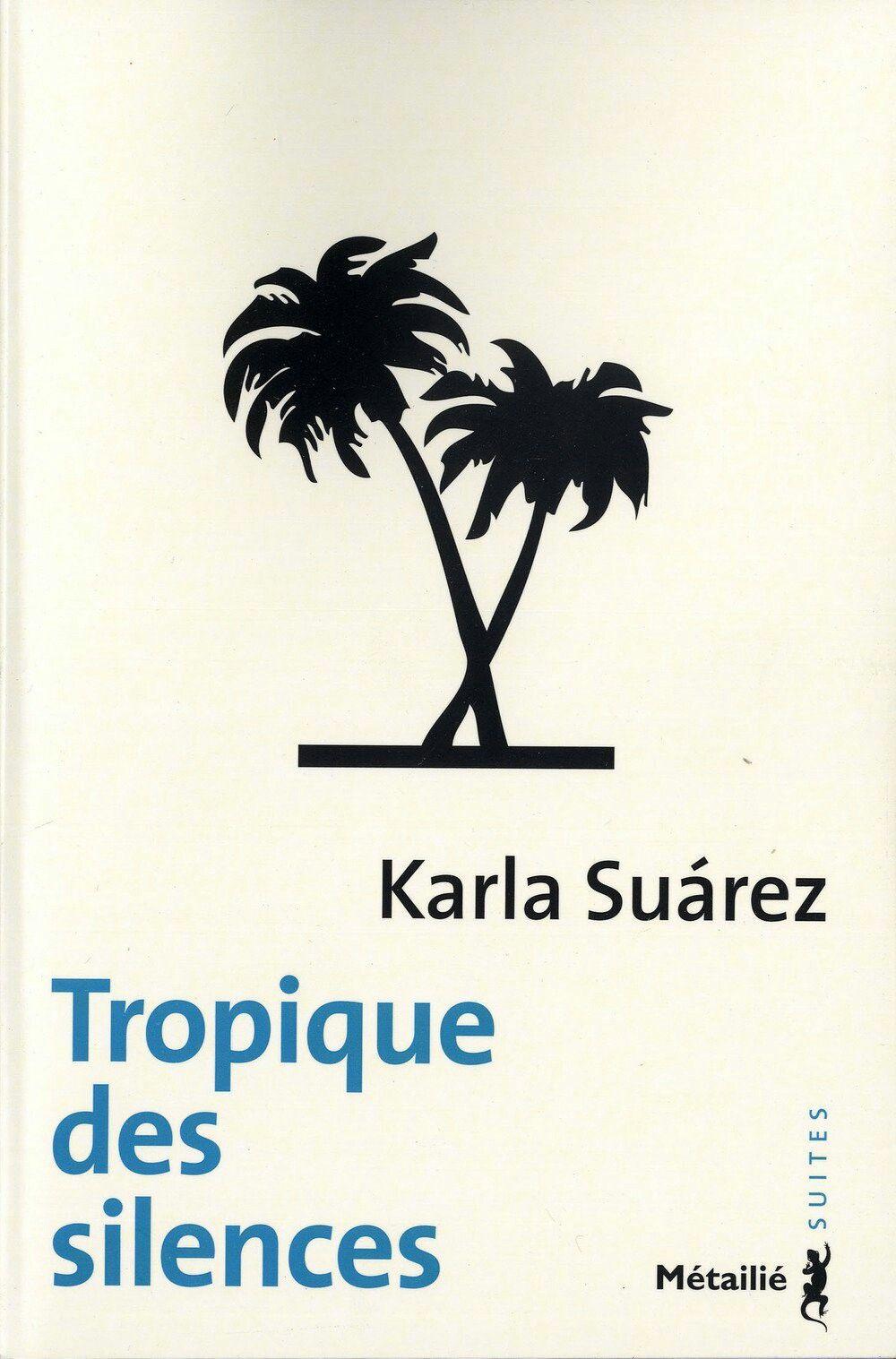 Tropique des silences - Karla Suárez - 219 p.
