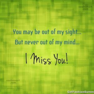 You May Be Out Of My Sight But Never Out Of My Mind I Miss You I