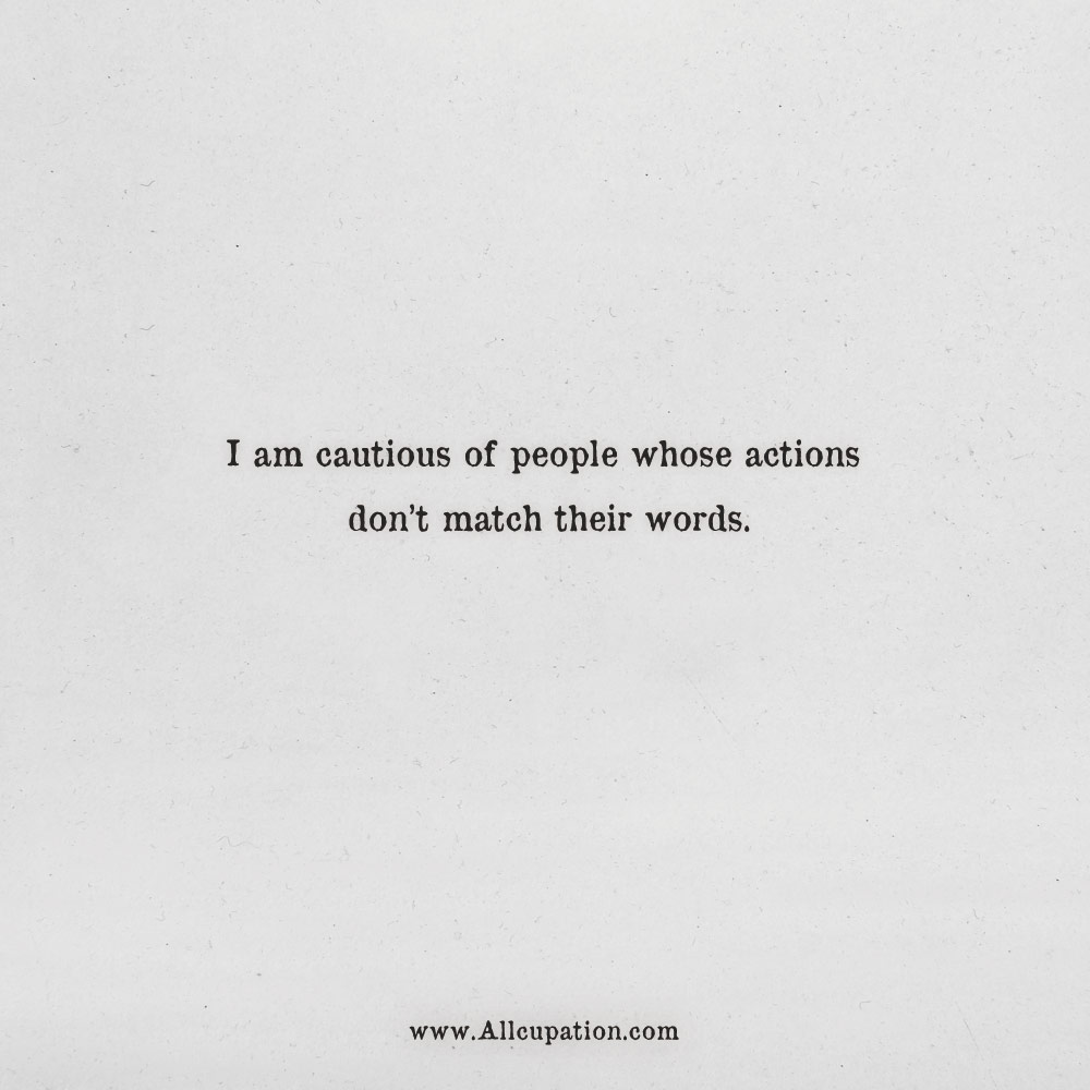 Quotes Of The Day I Am Cautious Of People Whose Actions Don T Match Action Quotes Words Quotes