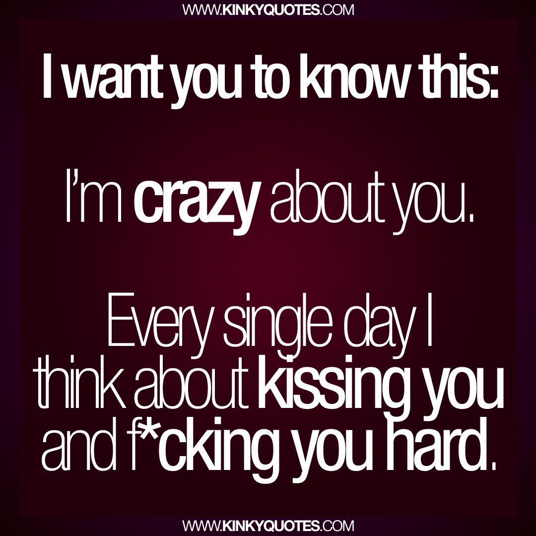 I want you to know this I m crazy about you Every single