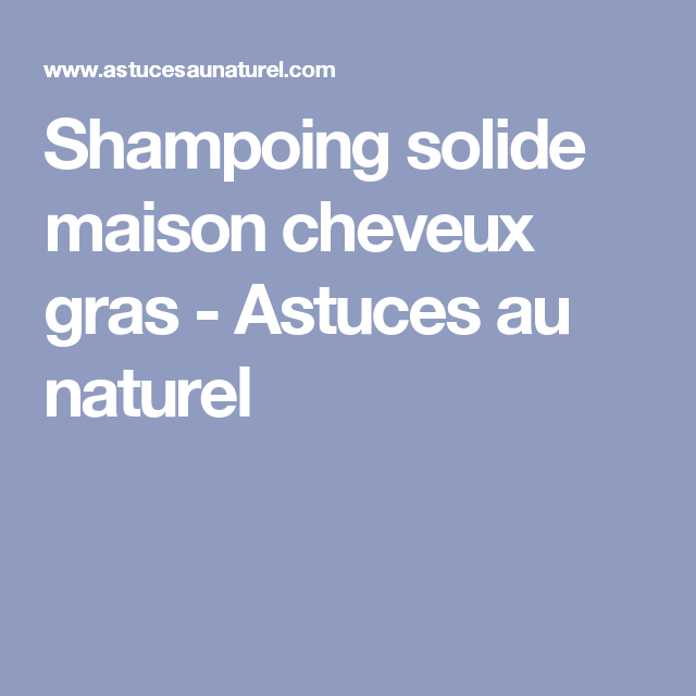 shampoing solide maison cheveux gras ventana blog. Black Bedroom Furniture Sets. Home Design Ideas