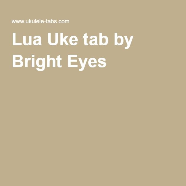 Lua Uke tab by Bright Eyes | Ukulele | Pinterest | Bright eyes ...