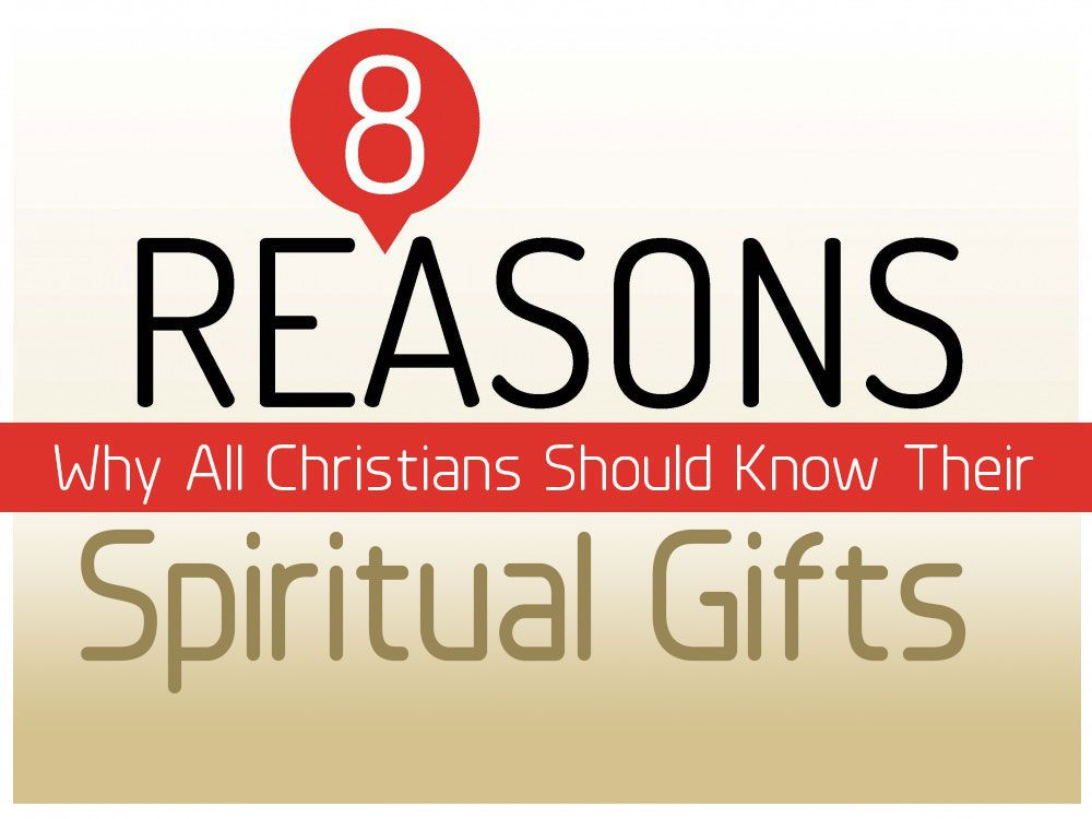 Eight reasons why all christians should know their spiritual gifts eight reasons why all christians should know their spiritual gifts negle Image collections