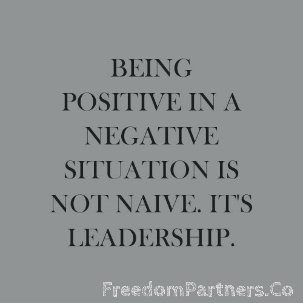 Quotes On Being Positive Being Positive In A Negative Situation Is Not Naive It Is