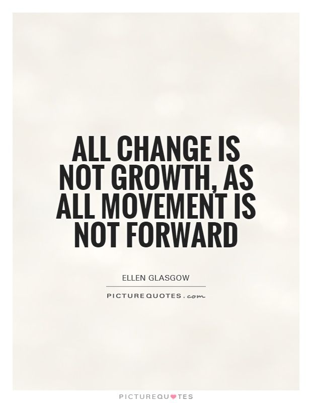 Movement Quotes Simple All Change Is Not Growth As All Movement Is Not Forwardchange