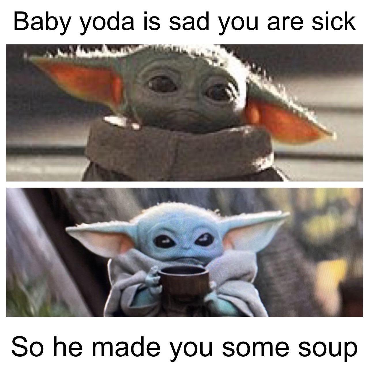 Baby Yoda Wants You To Feel Better Soon R Babyyoda Baby Yoda Grogu Yoda Funny Yoda Meme Star Wars Memes