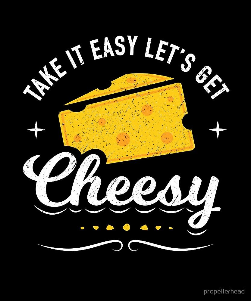 Let S Get Cheesy Cheese Lover Gifts Cheesy Cheese Quotes
