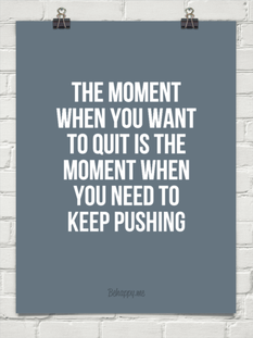 The Moment When You Want To Quit Is The Moment When Inspirational Words Quotable Quotes Words