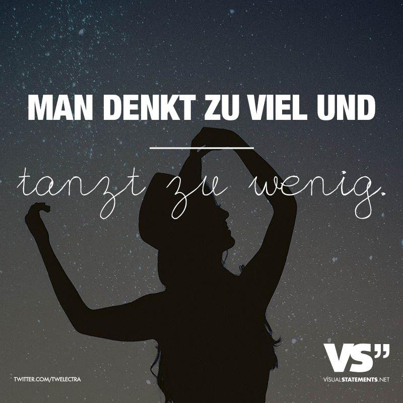 Man Denkt Zu Viel Und Tanzt Zu Wenig Visual Statements Spruche Visual Statements Zitate
