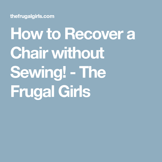 How To Recover A Chair Without Sewing!   The Frugal Girls
