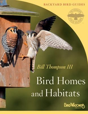 """""""Bird Homes and Habitats /  """"Two of the best-known names in birding--Peterson and Bird Watcher's Digest--team up to provide reliable, expert advice on how to attract the birds you want into your yard. Which birds use nest boxes? What's required to maintain a birdhouse? What kind of habitat will attract which birds?"""" by Bill Thompson III"""