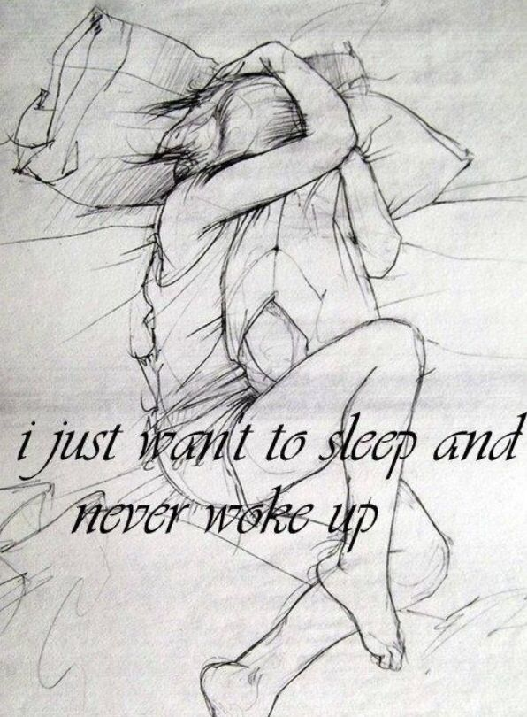 I Just Want To Sleep  Never Wake Up Hurt Sadness  -9713
