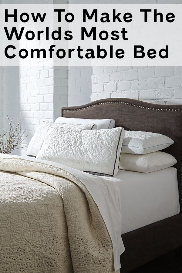 How To Make The World S Most Comfortable Bed Most Comfortable Bed Bed Comforters How To Make Bed