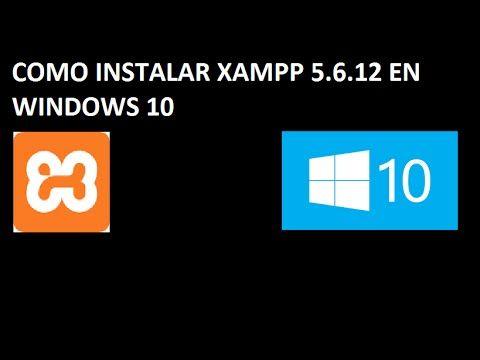 COMO INSTALAR XAMPP 5.6.12 EN WINDOWS 10