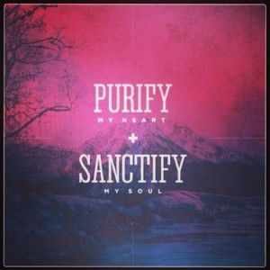 PURIFY{remove contaminants from} SANCTIFY{set apart} Allow the Lord to cleanse your heart from the world/your past and then set YOU apart to do amazing things for Him! Heads up: This isn't the easiest process. It may cost you friends, types of music/movies you like, the way you dress or think attitudes, how you spend your money, time and so on., IT IS WORTH IT-you'll love God, yourself & other more!!! www.begirly.net