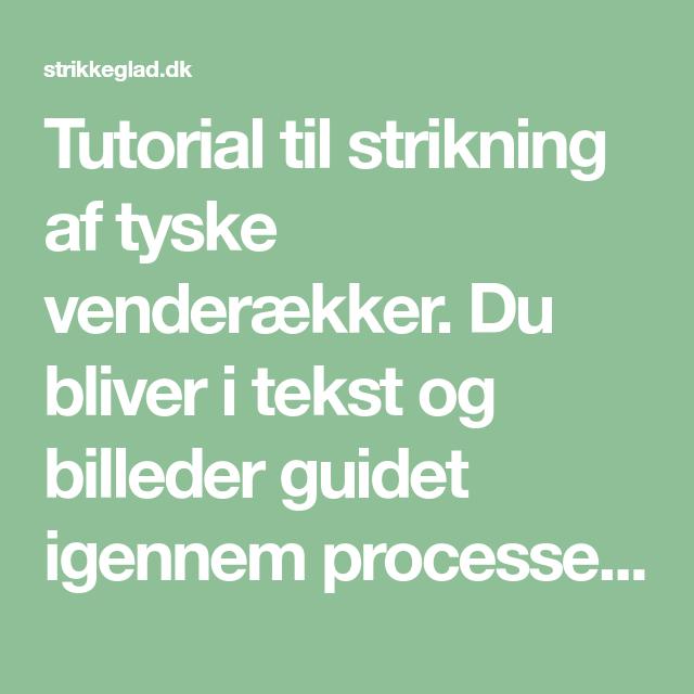 Tutorial Til Strikning Af Tyske Venderaekker Du Bliver I Tekst Og Billeder Guidet Igennem Processen Som Ikke Er Sv Yarn Tutorials Knitting Techniques Tutorial
