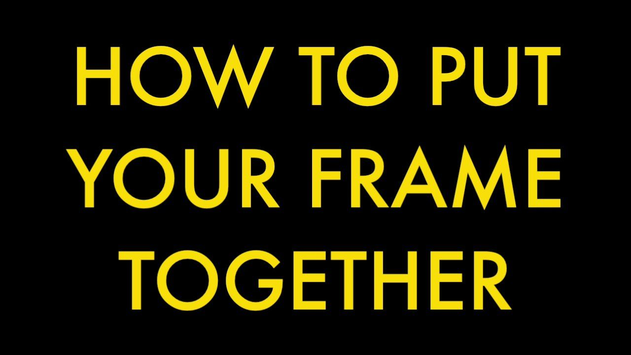 How to Put Your Frame Together | Frame download