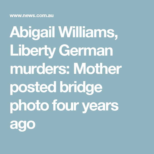 Abigail Williams, Liberty German murders: Mother posted bridge photo four years ago